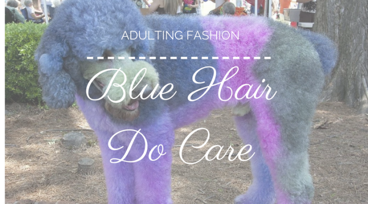 Adulting Fashion: Blue Hair, DoCare